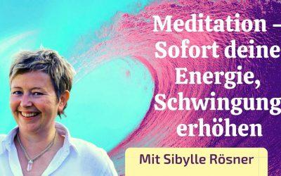 Eigene Energie, Schwingung und Frequenz sofort erhöhen – geführte Meditation
